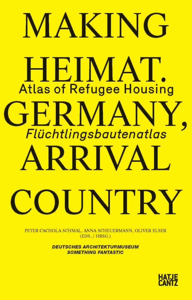 MAKING HEIMAT. GERMANY, ARRIVAL COUNTRY — Flüchtlingsbautenatlas