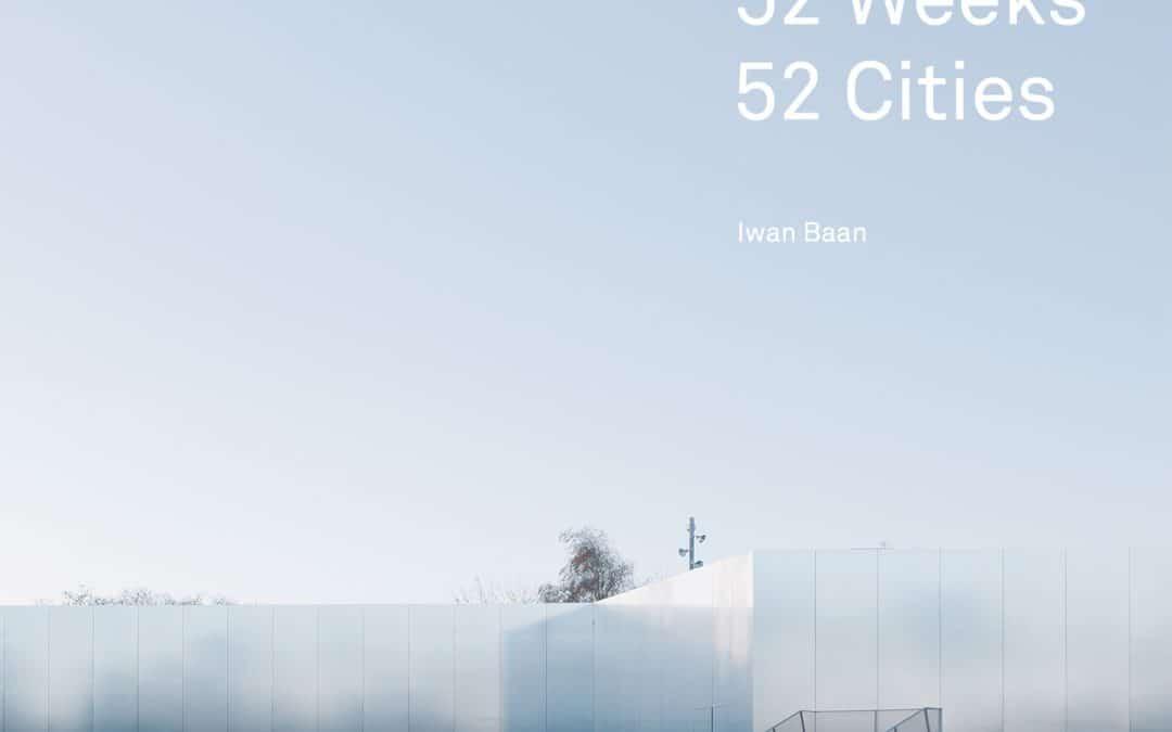 52 Weeks, 52 Cities — Iwan Baan \ © DAM
