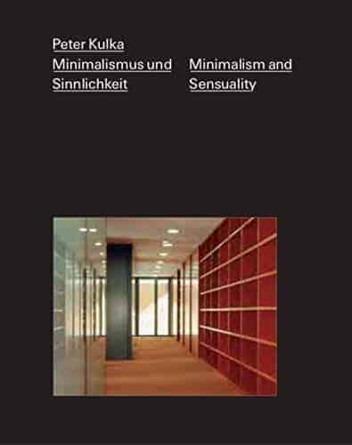 Peter Kulka – Minimalismus und Sinnlichkeit / Minimalism and Sensuality