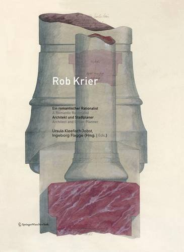 Rob Krier. Ein romantischer Rationalist. A Romantic Rationalist: Architekt und Stadtplaner.