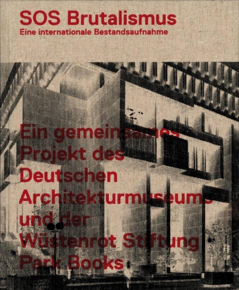 SOS Brutalismus Eine Internationale Bestandsaufnahme