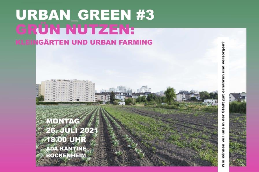 Urban Green #3 GRÜN NUTZEN: Kleingärten und Urban Farming